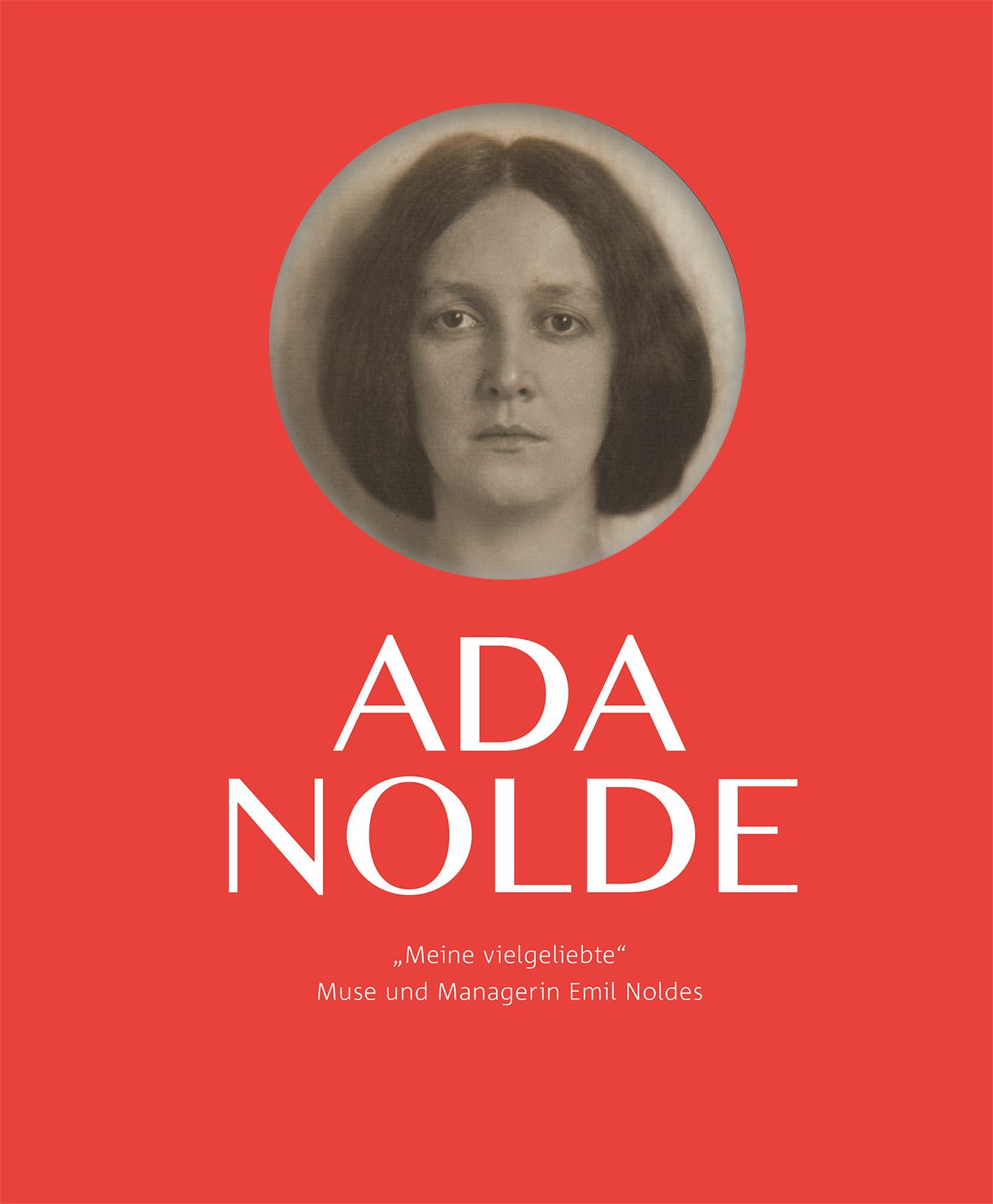 """Monographie Ada Nolde. """"Meine vielgeliebte"""". Muse und Manage"""