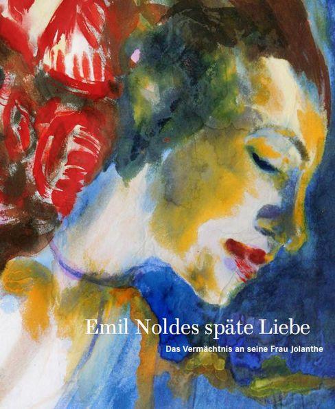 Monographie Emil Noldes späte Liebe. Das Vermächtnis an sein